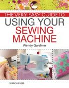 Using Your Sewing Machine by Wendy Gardiner